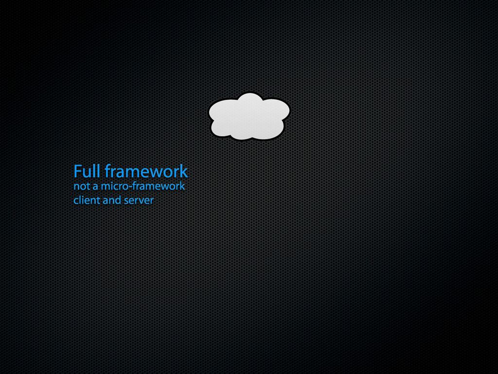 Full framework not a micro-framework client and...