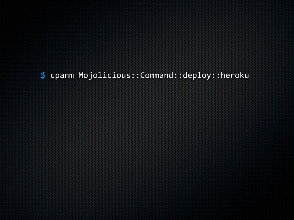 $$cpanm$Mojolicious::Command::deploy::heroku $