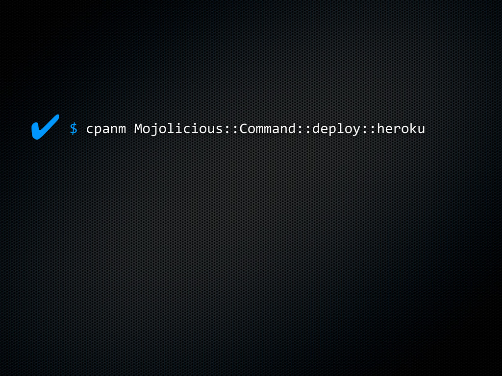 $$cpanm$Mojolicious::Command::deploy::heroku $ ✔