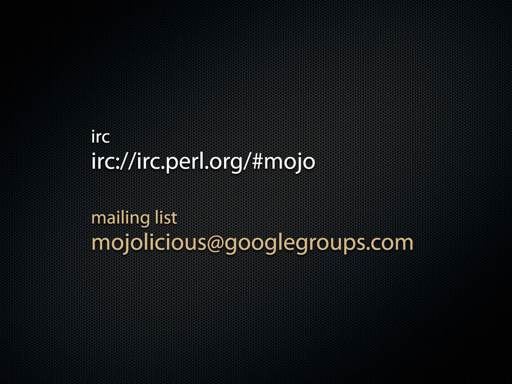 irc://irc.perl.org/#mojo mailing list mojolicio...