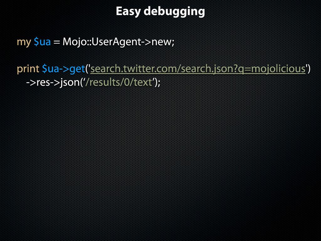 Easy debugging my $ua = Mojo::UserAgent->new; p...