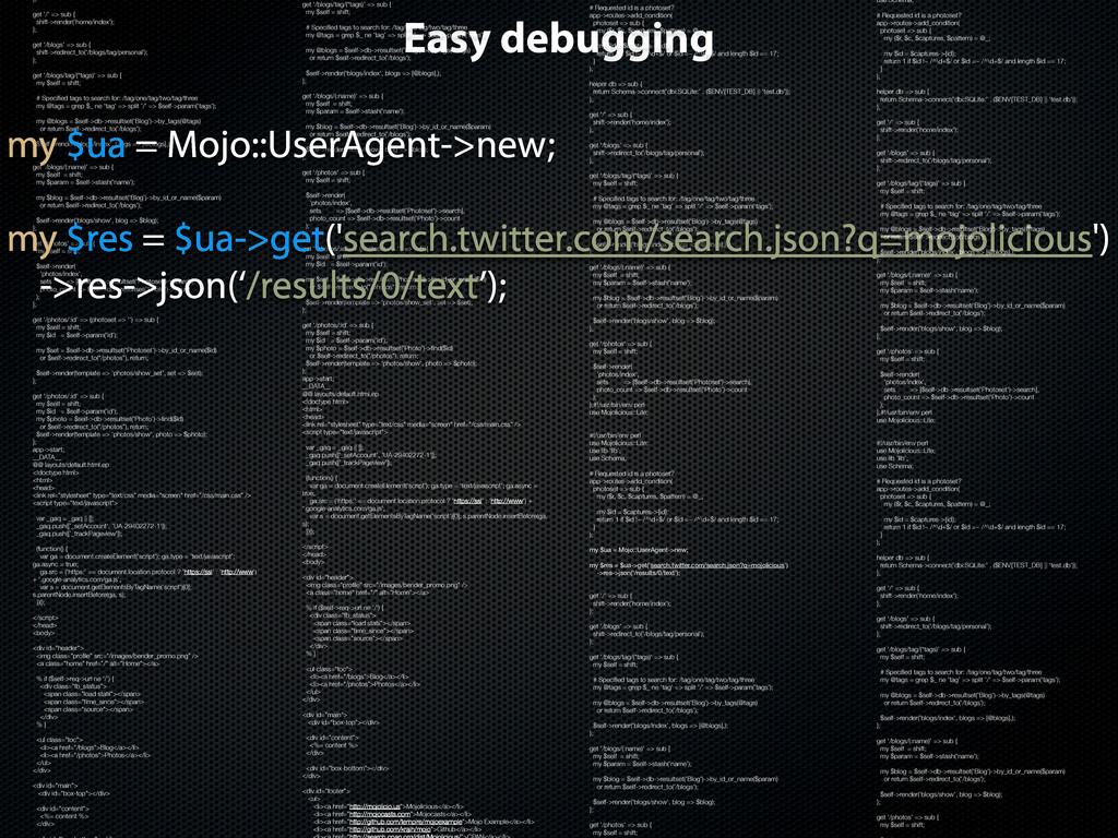 Easy debugging }; get '/' => sub { shift->rende...