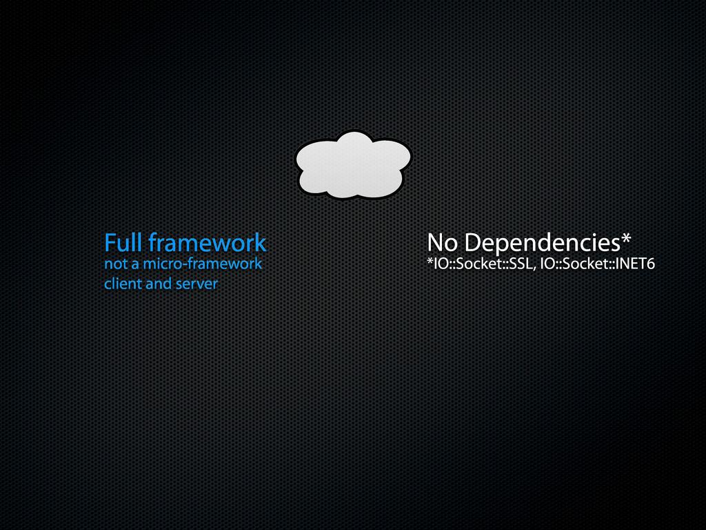 No Dependencies* Full framework *IO::Socket::SS...