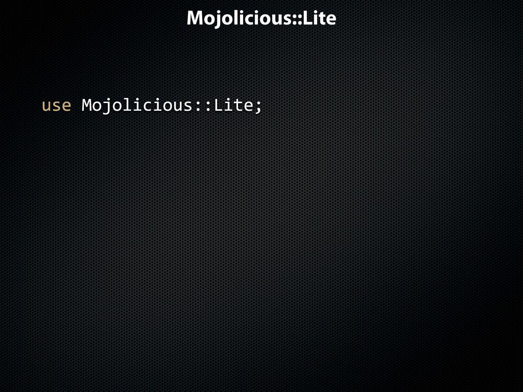 Mojolicious::Lite use$Mojolicious::Lite;