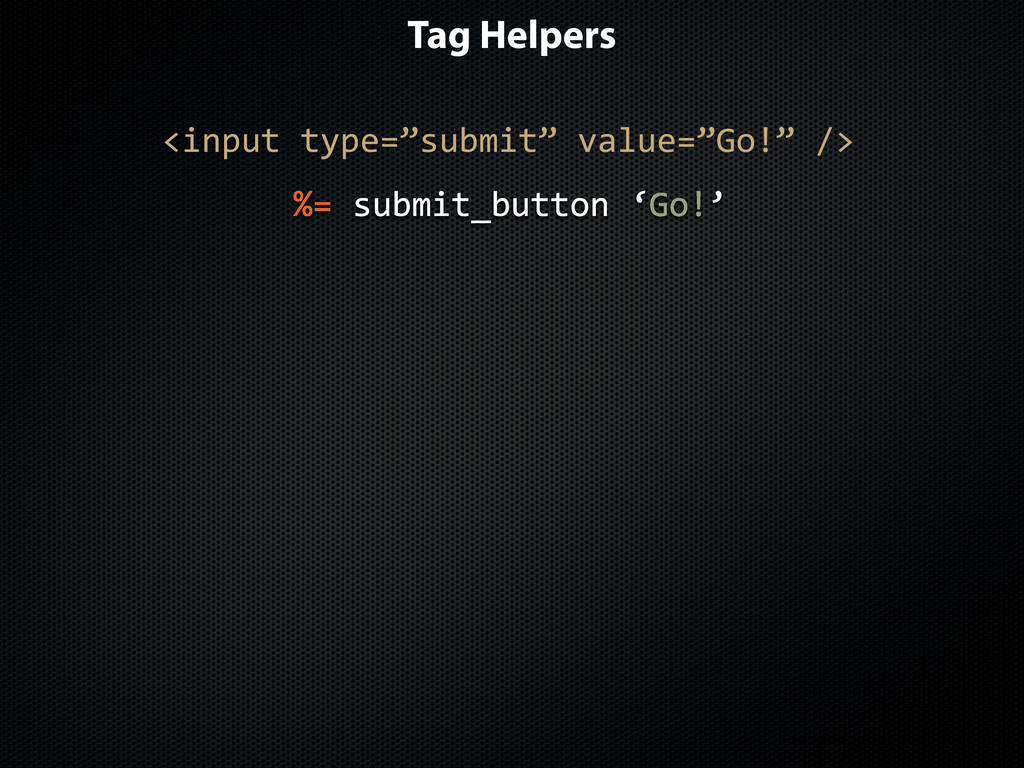 "Tag Helpers <input$type=""submit""$value=""Go!""$/>..."