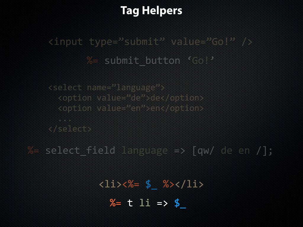 Tag Helpers %=$t$li$=>$$_ <li><%=$$_$%></li> <i...