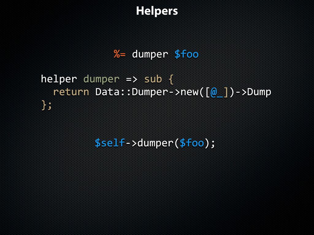 Helpers $selfJ>dumper($foo); helper$dumper$=>$s...