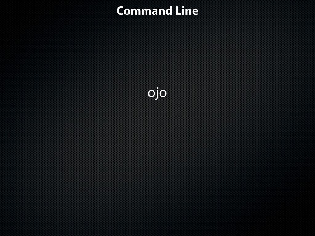 Command Line ojo )