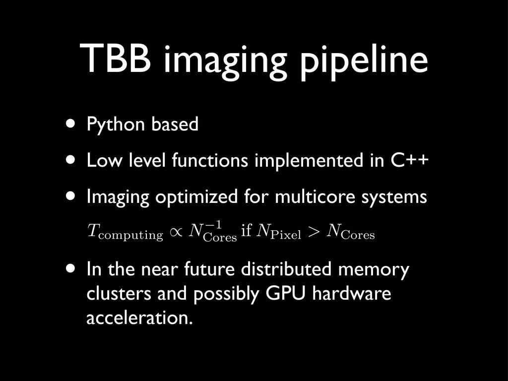 TBB imaging pipeline • Python based • Low level...