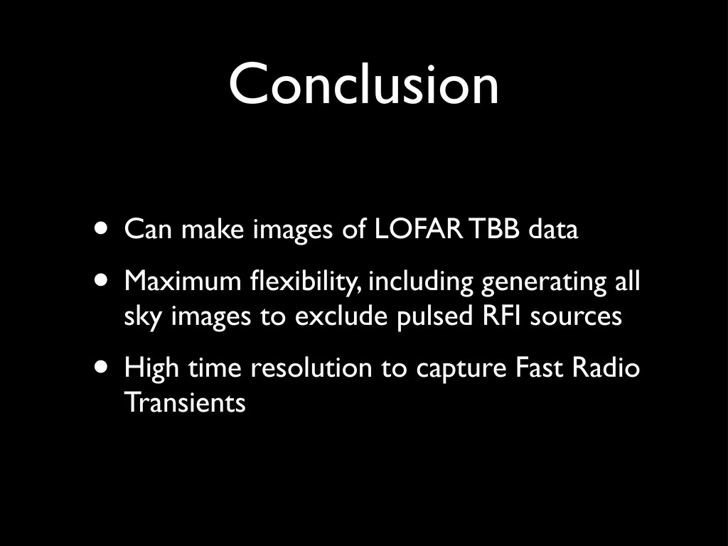 Conclusion • Can make images of LOFAR TBB data ...