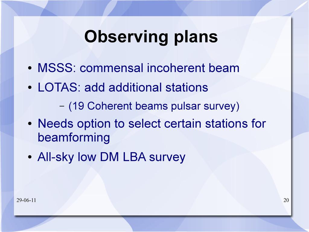 29-06-11 20 Observing plans ● MSSS: commensal i...
