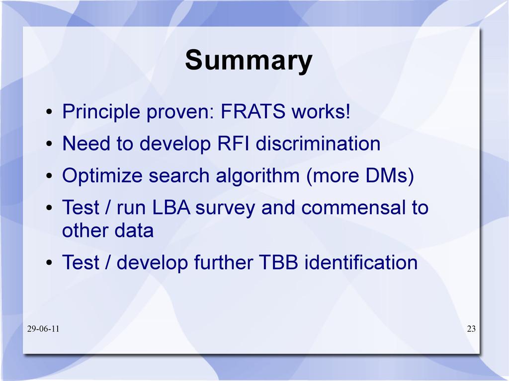 29-06-11 23 Summary ● Principle proven: FRATS w...