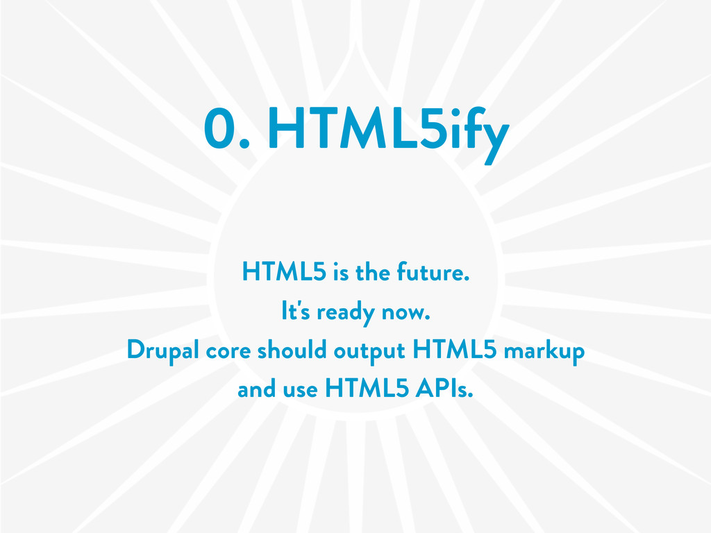 0. HTML5ify HTML5 is the future. It's ready now...