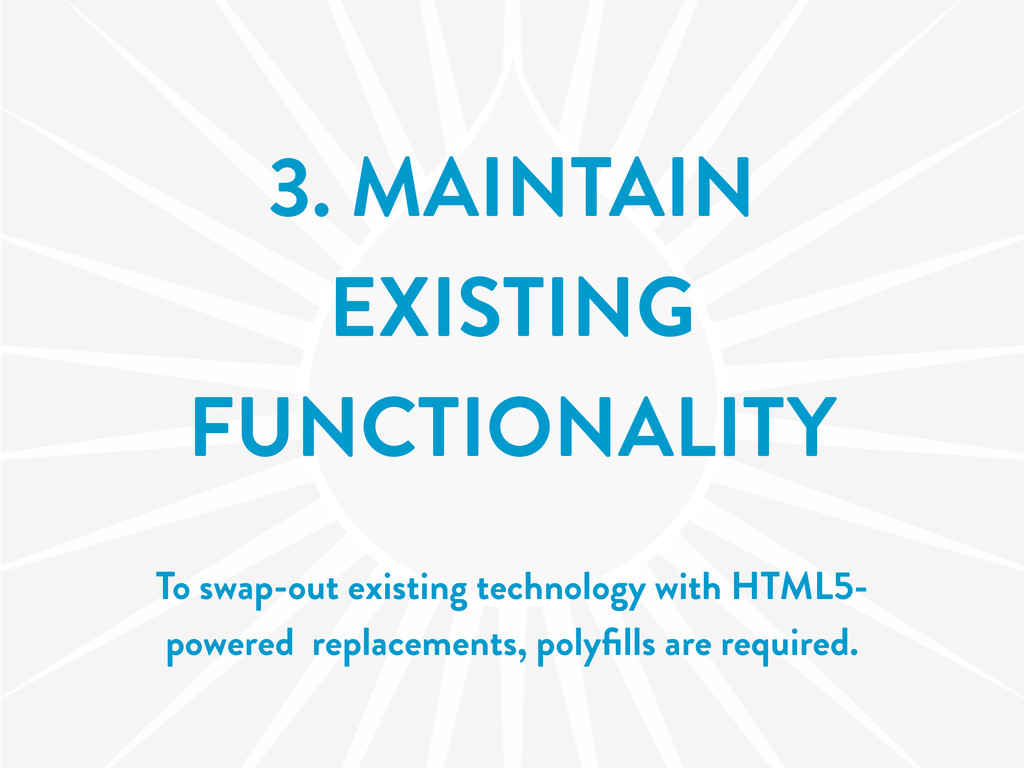 3. MAINTAIN EXISTING FUNCTIONALITY To swap-out ...