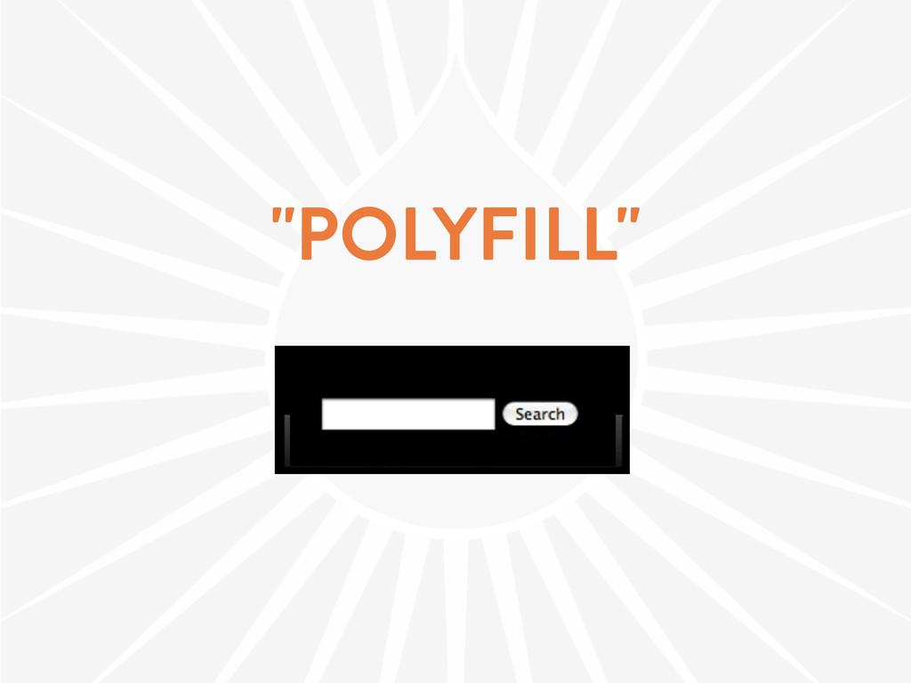 """POLYFILL"""