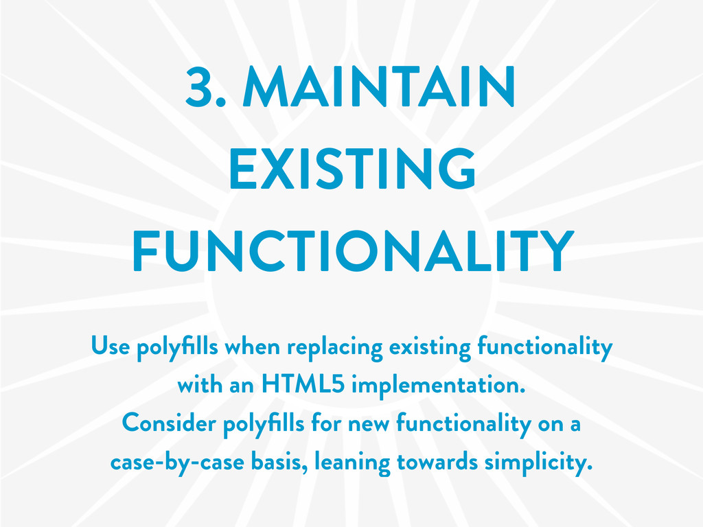 3. MAINTAIN EXISTING FUNCTIONALITY Use polyfills...