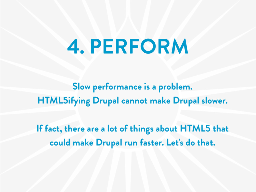 4. PERFORM Slow performance is a problem. HTML5...