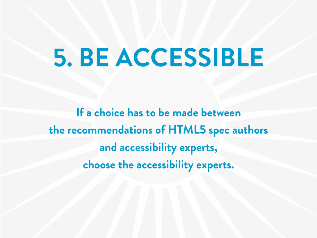 5. BE ACCESSIBLE If a choice has to be made bet...