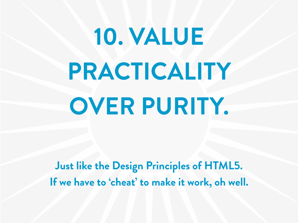 10. VALUE PRACTICALITY OVER PURITY. Just like t...