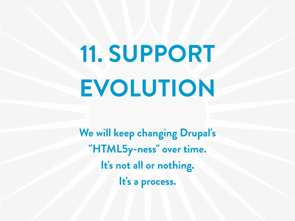 11. SUPPORT EVOLUTION We will keep changing Dru...