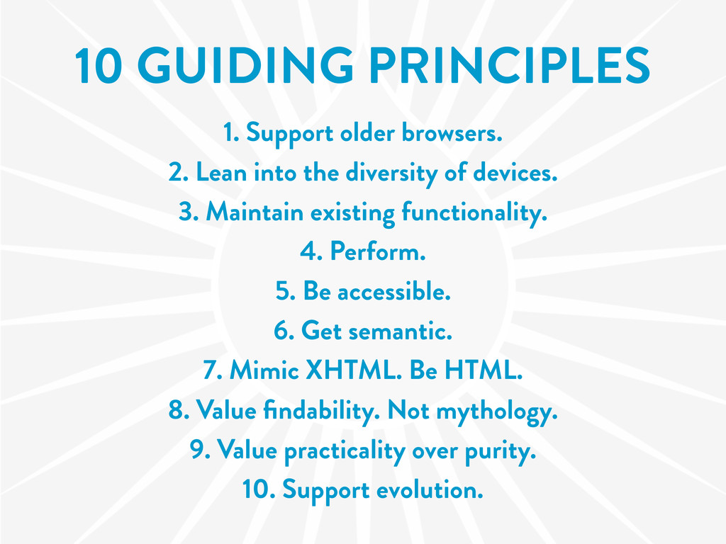10 GUIDING PRINCIPLES 1. Support older browsers...