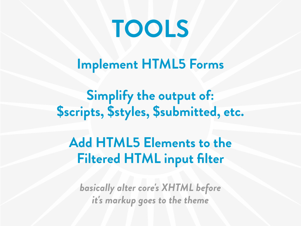 TOOLS Implement HTML5 Forms Simplify the output...