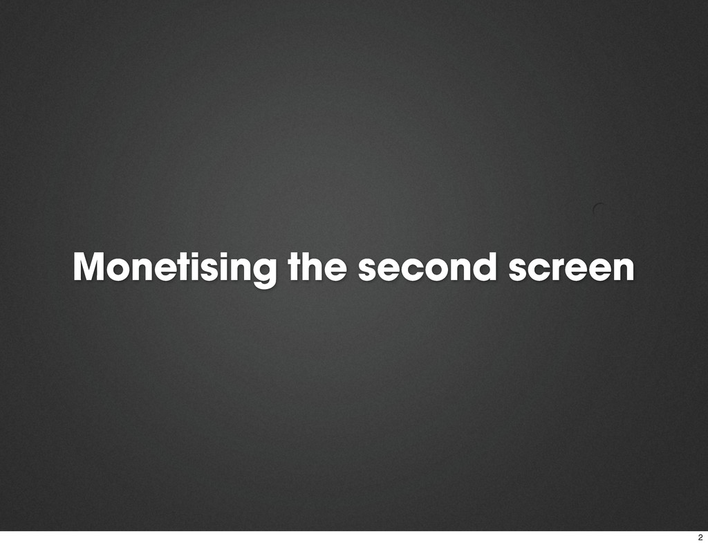Monetising the second screen 2