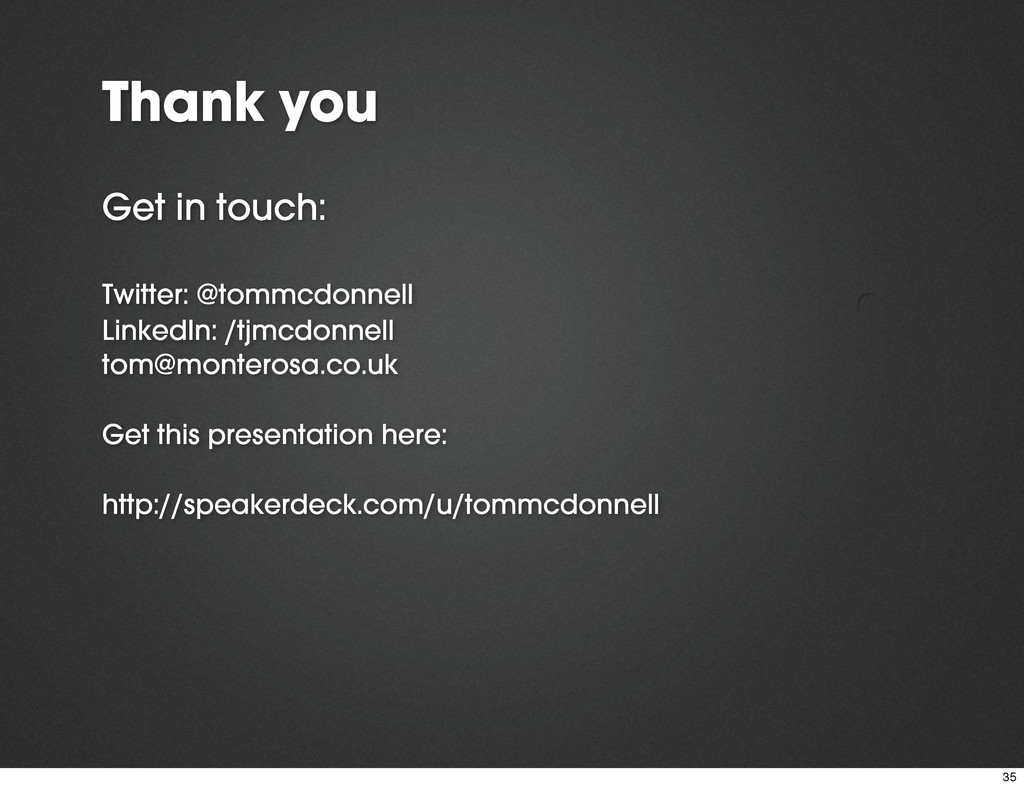 Thank you Get in touch: Twitter: @tommcdonnell ...