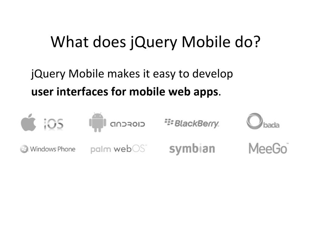 What does jQuery Mobile do?  jQu...