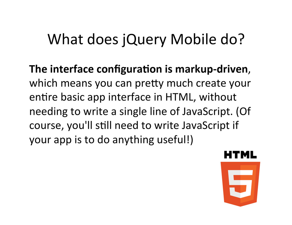 What does jQuery Mobile do?  The...