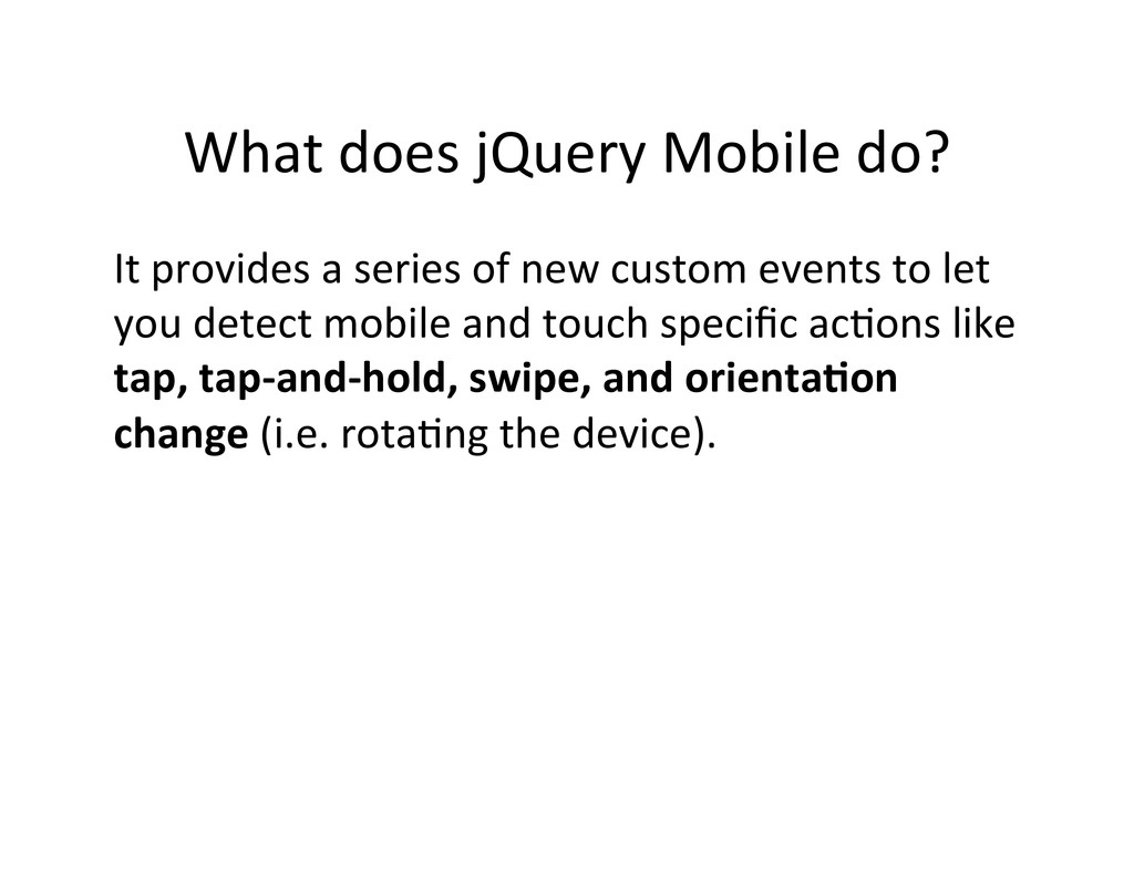 What does jQuery Mobile do?  It...