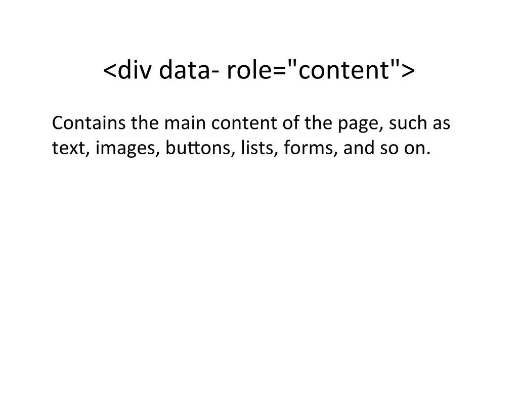 "<div data-‐ role=""content"">  Contains..."