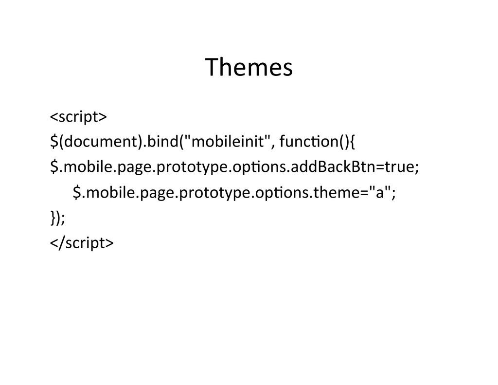 "Themes  <script>  $(document).bind(""mobil..."