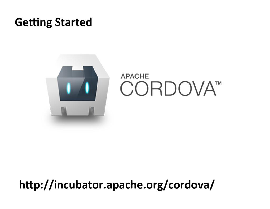 GeYng Started  hJp://incubator.apache.org/cor...