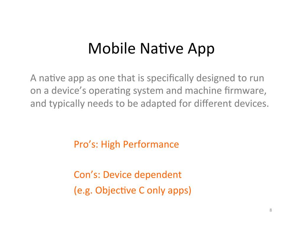 Mobile Na/ve App  Pro's: High Pe...