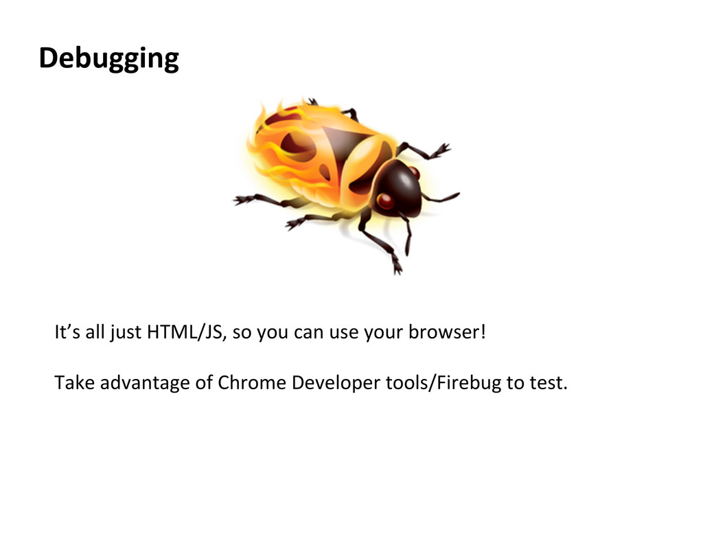 Debugging  It's all just HTML/JS, ...