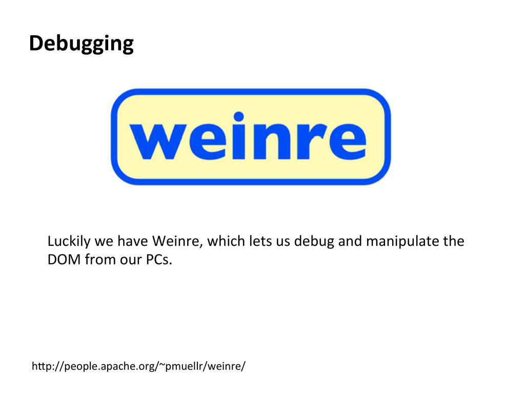 Debugging  Luckily we have Weinre, ...