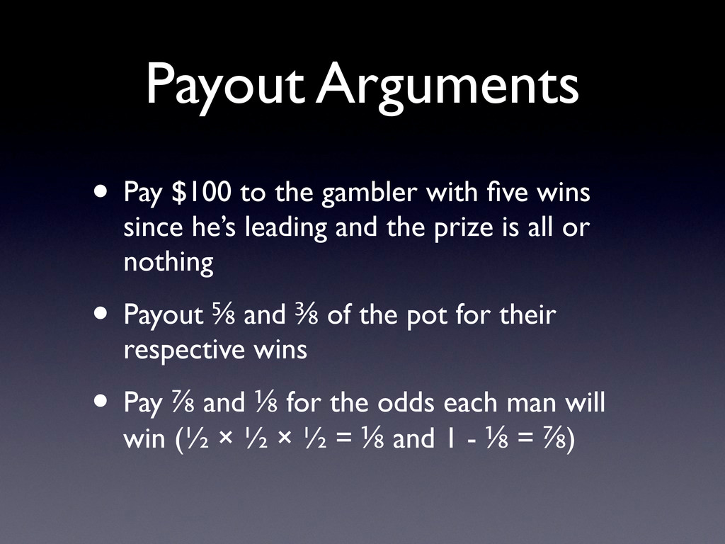 Payout Arguments • Pay $100 to the gambler with...