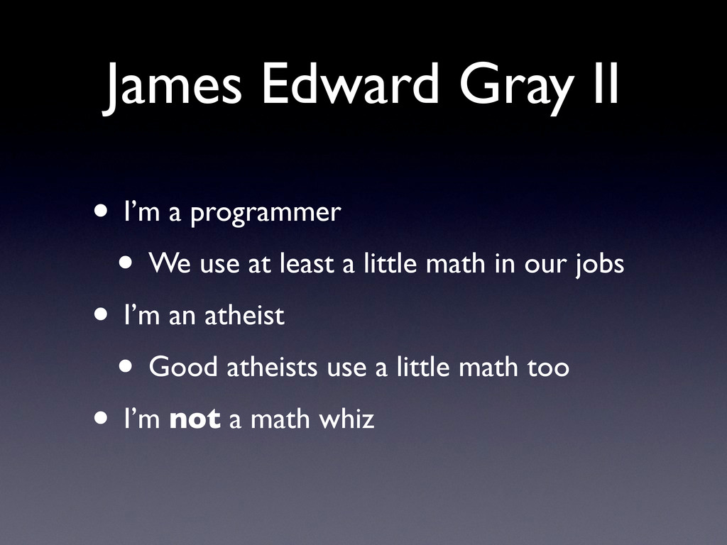 James Edward Gray II • I'm a programmer • We us...
