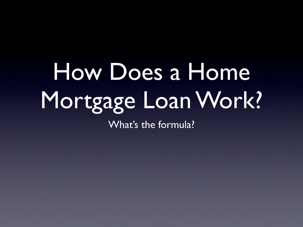 How Does a Home Mortgage Loan Work? What's the ...