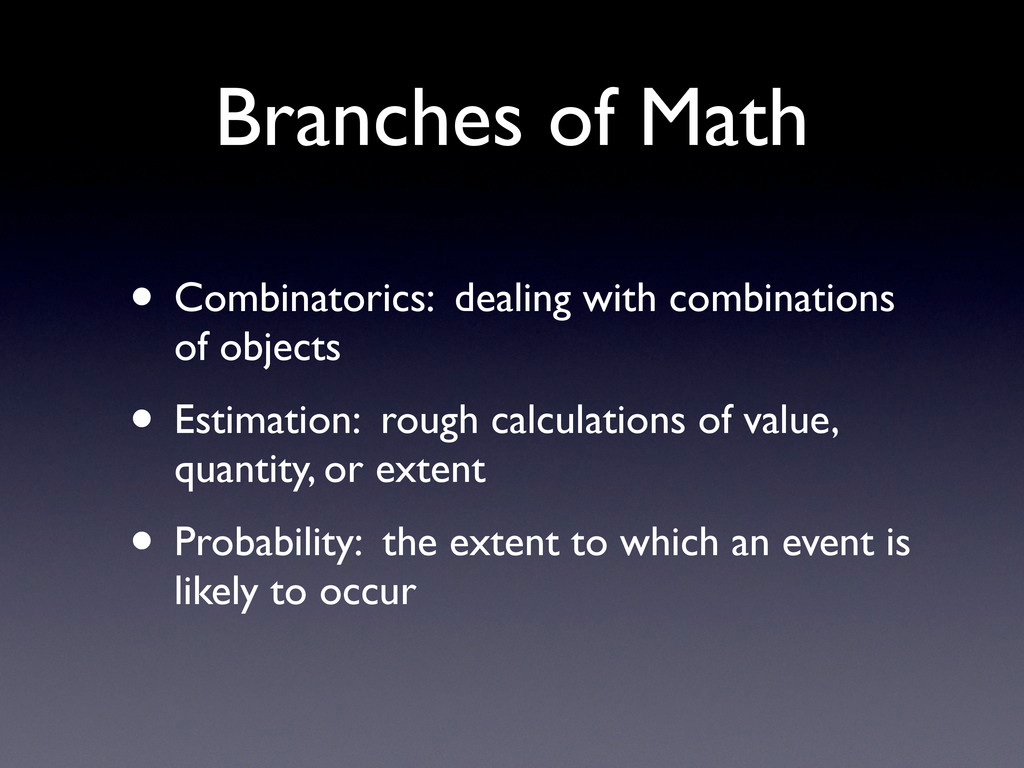 Branches of Math • Combinatorics: dealing with ...