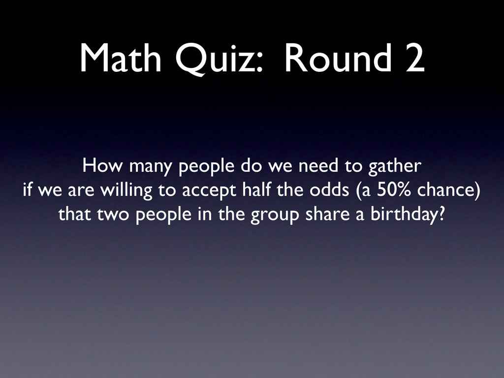 Math Quiz: Round 2 How many people do we need t...