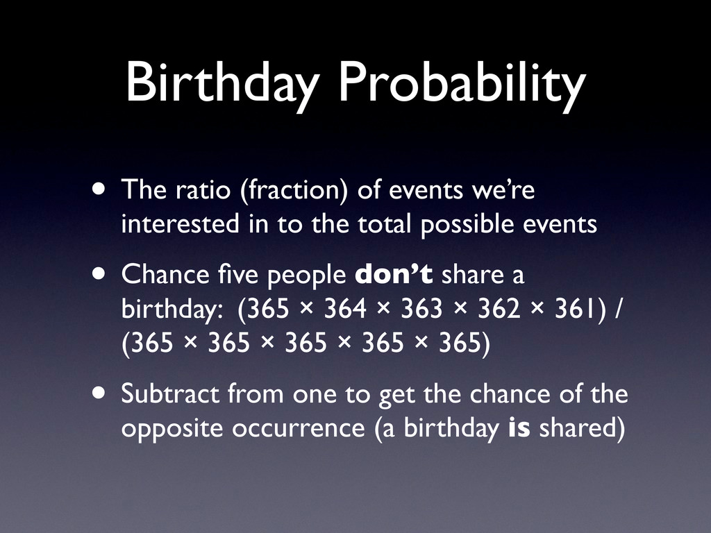 Birthday Probability • The ratio (fraction) of ...