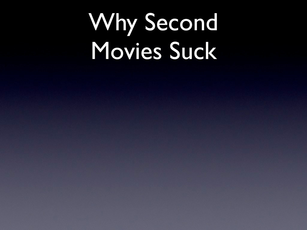 Why Second Movies Suck