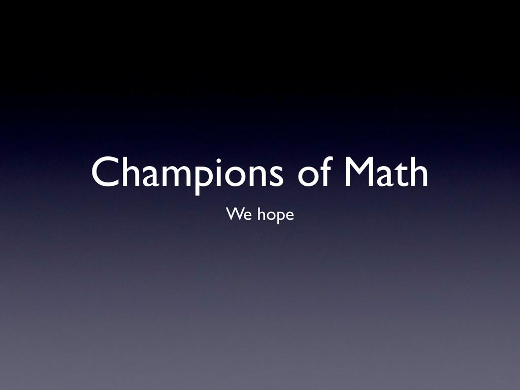 Champions of Math We hope