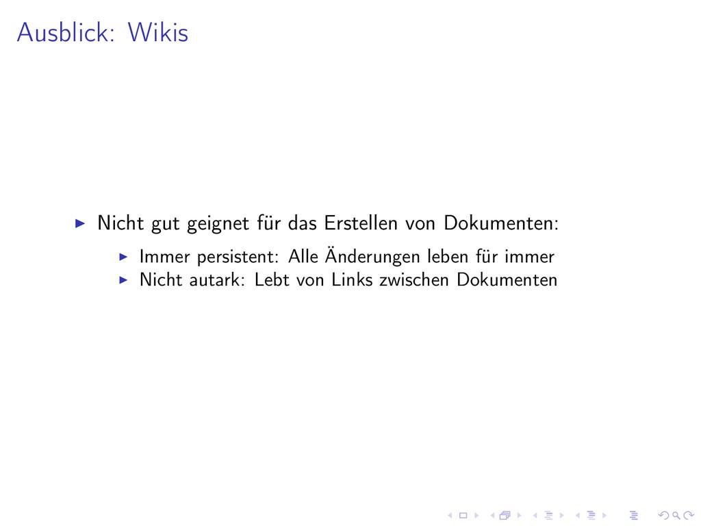 Ausblick: Wikis Nicht gut geignet für das Erste...