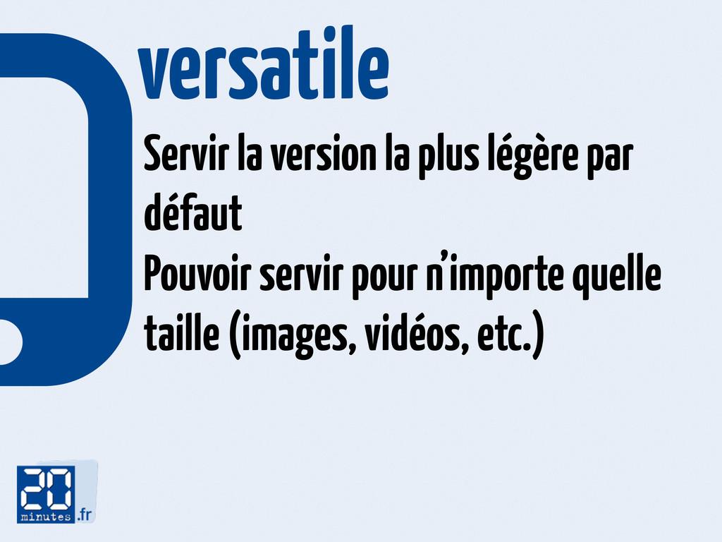 versatile Servir la version la plus légère par...