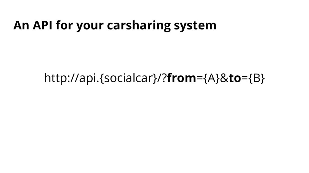 An API for your carsharing system http://api.{s...