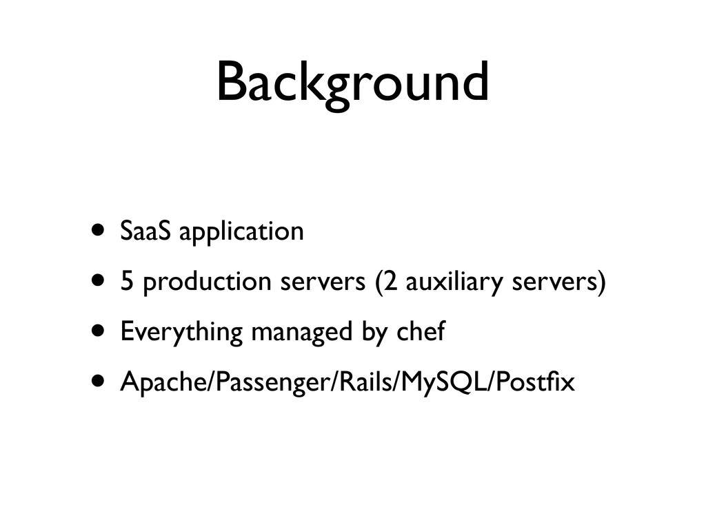 Background • SaaS application • 5 production se...