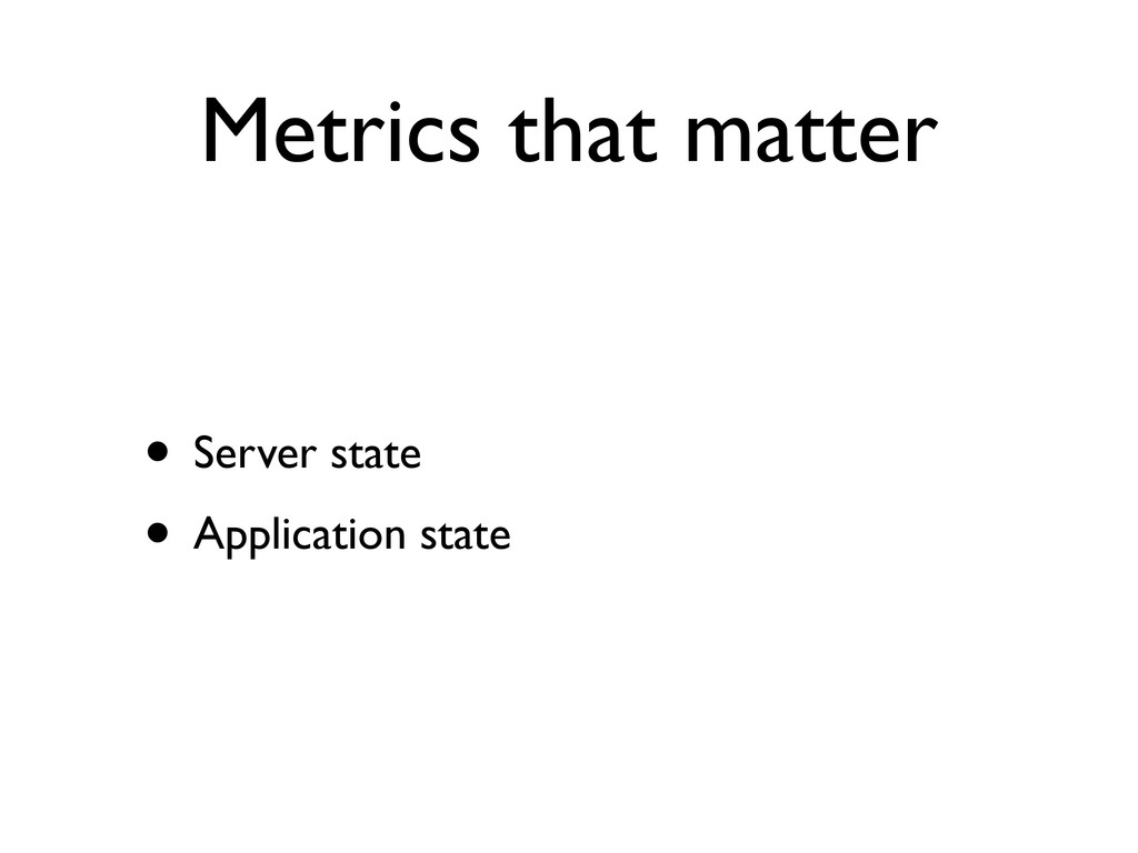 Metrics that matter • Server state • Applicatio...